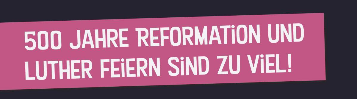 500 Jahre Reformation – Kein Grund zum feiern!